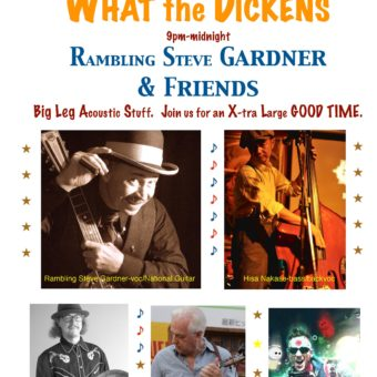 FRIDAY July 22 What the Dickens Rambling Steve Gardner & Friends