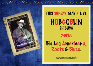 Hobgoblin Shibuya May 7 Rambling Steve Gardner Big Leg Roots & Blues