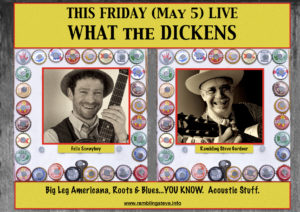 What the Dickens May 5 Rambling Steve Gardner & Felix Sonnyboy